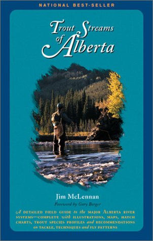 Trout Streams Of Alberta: A Guide to the Best Fly Fishing (Best Fly Fishing In Canada)