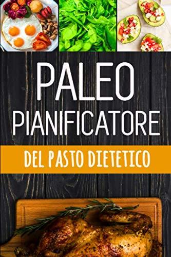 Paleo Pianificatore del Pasto Dietetico: Ogni giorno è un nuovo inizio: puoi farlo!   12 settimane paleo cibo registro per pianificare e tenere ... di peso   Dieta Low Carb (Italian Edition) ()