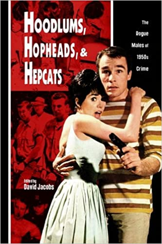 hoodlums hopheads and hepcats rogue males of 1950s crimes