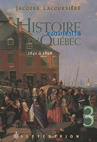 Histoire populaire du Québec. Tome 3 : 1841 à 1896 par Jacques Lacoursière