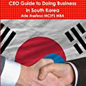 CEO Guide to Doing Business in South Korea Hörbuch von Ade Asefeso Gesprochen von: James Beaubeaux