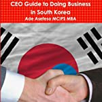 CEO Guide to Doing Business in South Korea | Ade Asefeso