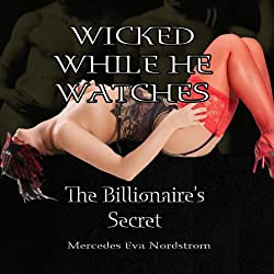 Wicked While He Watches: The Billionaire's Secret