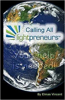 Calling All Lightpreneurs by Mr Elmas Vincent (2011-06-06)
