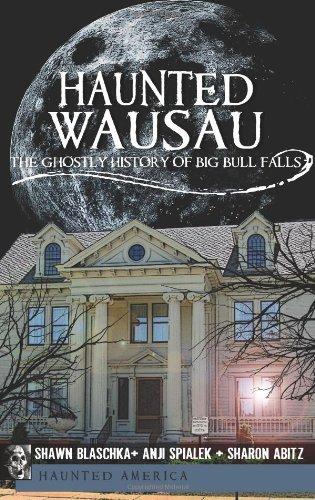 Haunted Wausau: The Ghostly History of Big Bull Falls (Haunted America)