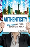 Authenticity: Real Faith in a Phony, Superficial World
