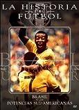 La Historia del Futbol: Brasil y Las Potencias Sudamericanas