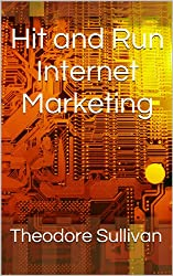 Hit and Run Internet Marketing: How I make $500 a month with a few hours of work (English Edition)
