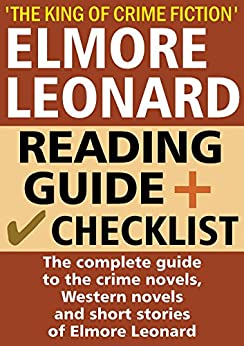 Elmore Leonard Reading Guide and Checklist: A complete guide to the crime novels, Western novels and short stories of Elmore Leonard by [CrimeLineUp]