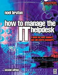 How to Manage the It Help Desk.: A Guide for User Support and Call Center (Computer Weekly Professional Series)