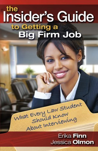 The Insider's Guide to Getting a Big Firm Job: What Every Law Student Should Know About Interviewing by Erika Finn (2009-01-15)