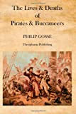 The Lives and Deaths of Pirates and Buccaneers, Philip Gosse, 1475012314