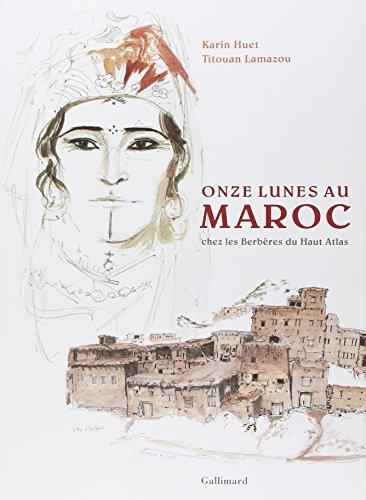 Onze lunes au Maroc: Chez les Berbères du Haut-Atlas ~ Titouan Lamazou, Karin Huet