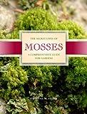 The Secret Lives of Mosses: A Comprehensive Guide for Gardens