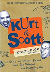 Kurt & Scott's Junior High Adventure: Taking Your Ministry Beyond Duct Tape, Dodgeball and Double-Dog Dares