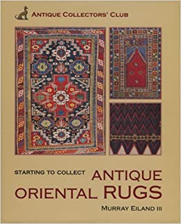 starting to collect antique oriental rugs starting to collect series murray eiland iii amazoncom books