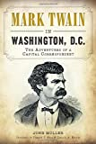 img - for Mark Twain in Washington, D.C: The Adventures of a Capital Correspondent book / textbook / text book