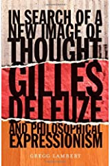 In Search of a New Image of Thought: Gilles Deleuze and Philosophical Expressionism by Gregg Lambert (2012-09-11) Paperback