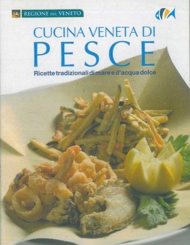 Cucina veneta di pesce. Ricette tradizionali di mare e d ...