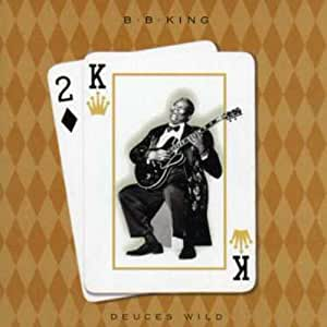 Deuces Wild B B King Randy Jacobs Reggie Mcbride Ron