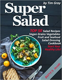 Super Salad Top 50 Salad Recipes Vegan Grains Vegetables