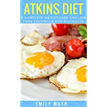 Atkins Diet: A Complete Weight Loss and Low Carb Cookbook For Beginners