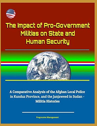 Download The Impact of Pro-Government Militias on State and Human Security: A Comparative Analysis of the Afghan Local Police in Kunduz Province, and the Janjaweed in Sudan - Militia Histories pdf