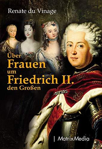 Über Frauen um Friedrich II. den Großen