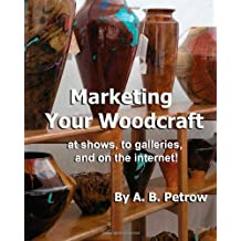 Marketing Your Woodcraft: at shows, to galleries, and on the internet!