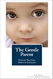 The Gentle Parent: Positive, Practical, Effective Discipline (A Little Hearts Handbook)