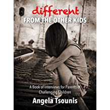 Different From The Other Kids: A Book of Interviews for Parents of Challenging Children