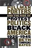 Pullman Porters and the Rise of Protest Politics in Black America, 1925-1945, Beth Tompkins Bates, 0807849294
