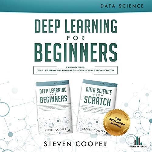 Deep Learning for Beginners: 2 Manuscripts: Deep Learning for Beginners and Data Science from Scratch
