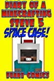 Diary Of A Minecrafting Steve 5: Space Case! (Minecraft books (unofficial)) (Volume 5)