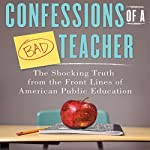 Confessions of a Bad Teacher: The Shocking Truth from the Front Lines of American Public Education | John Owens