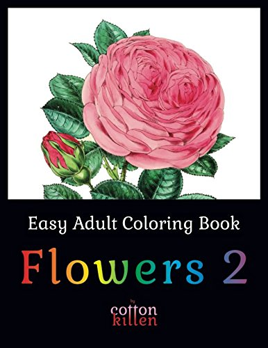 Easy Adult Coloring Book - Flowers 2: 49 of the most beautiful flower designs for a relaxed and joyful coloring -