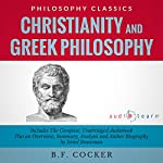 Christianity and Greek Philosophy : The Complete Work Plus an Overview, Summary, Analysis, and Author Biography | B.F. Cocker,Israel Bouseman