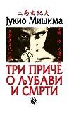 Tri Price o Ljubavi I Smrti, Jukio Misima, 148265430X