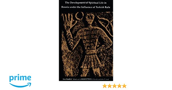 The Development of Spiritual Life in Bosnia under the Influence of Turkish Rule