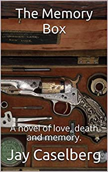 The Memory Box: A novel of love, death and memory. by [Caselberg, Jay]