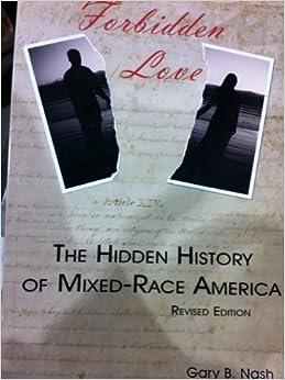 Forbidden Love The Hidden History of Mixed-Race America by Gary B Nash (2010-08-02)