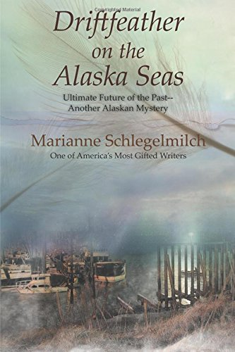 Download Driftfeather on the Alaska Seas: Ultimate Future of the Past another Alaskan Mystery PDF