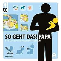So geht das! Papa: Das ultimative Anleitungsbuch