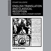 English Translation and Classical Reception: Towards a New Literary History Audiobook by Stuart Gillespie Narrated by Alex Hyde-White
