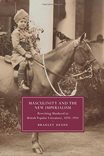 Masculinity and the New Imperialism: Rewriting Manhood in British Popular Literature, 1870-1914 (Cambridge Studies in Nineteenth-Century Literature and Culture) PDF