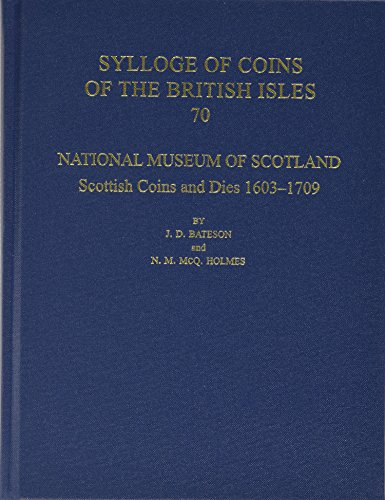 National Museum of Scotland: Scottish Coins and Dies 1603-1709 (Sylloge of Coins of the British Isles) by J. D. Bateson, N. M. McQ. Holmes