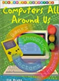 Computers All Around Us, Jim Drake, 1575727846