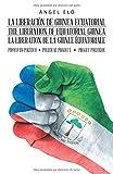La liberación de Guinea Ecuatorial The liberation of Equatorial Guinea La libération de la Guinée Équatoriale: Proyecto político Political project Projet politique (Spanish Edition)