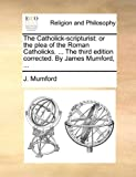 The Catholick-Scripturist, J. Mumford, 1140769979