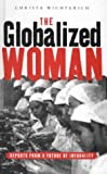 The Globalized Woman : Reports from a Future of Inequality, Wichterich, Christa, 1856497410